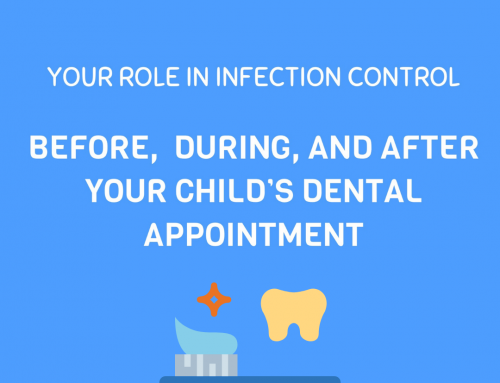 YOUR ROLE IN INFECTION CONTROL:  Before, during, and after your child's dental appointment!